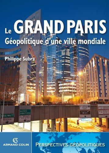 Téléchargements de manuels en ligne Le Grand Paris : Géopolitique d'une ville mondiale (Perspectives géopolitiques) B009YBFXCQ PDF RTF DJVU by Philippe Subra