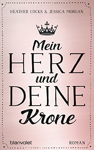 Mein Herz und deine Krone: Roman von [Cocks, Heather, Morgan, Jessica]