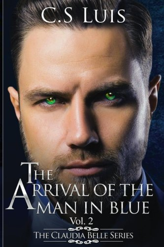 The Arrival of the Man in Blue (The Claudia Belle Series, Band 2) Bella Blue Band