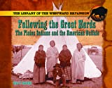 Following the Great Herds: The Plains Indians and the American Buffalo (The Library of the Westward Expansion)