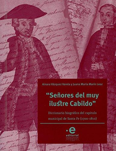 """""""Señores del muy ilustre cabildo"""": Diccionario biográfico del cabildo municipal de Santa Fe (1700-1810) (Historia de Bogotá nº 9)"""