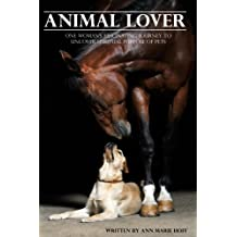 Animal Lover: One Woman's Fascinating Journey to Uncover the Spiritual Purpose of Pets (English Edition)