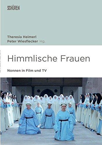 Himmlische Frauen. Nonnen in Film und TV. (Marburger Schriften zur Medienforschung)