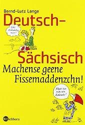 Deutsch-Sächsisch: Machense geene Fissemaddenzchn!