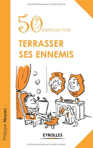 50 exercices pour terrasser ses ennemis par Philippe Noyac