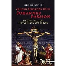 Johann Sebastian Bach. Johannespassion.: Eine musikalisch-theologische Einführung