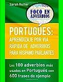 Portugues: Aprendizaje por Via Rapida de Adverbios para Hispano Parlantes: Los 100 adverbios más utilizados en portugués con 600 frases de ejemplo.