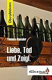 Liebe, Tod und Zoigl / Oberpfalzkrimi - Thomas Bäumler