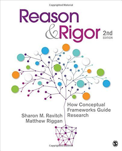 Reason & Rigor: How Conceptual Frameworks Guide Research by Sharon M. Ravitch (2016-02-04)