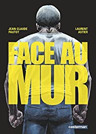Face au mur par Jean-Claude Pautot