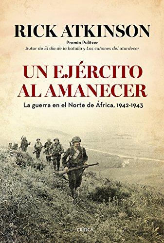 Un ejército al amanecer : la guerra en el Norte de África por Rick Atkinson