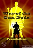 The War of the Sun Gods: Foundations (The War of the Sun Gods Trilogy Book 0) (English Edition)