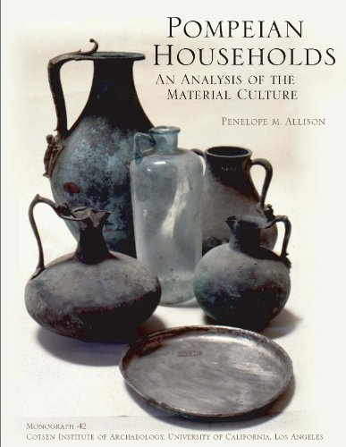 Pompeian Households: An Analysis of the Material Culture: An Analysis of Material Culture (Cotsen Monograph S.)