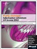 Richtig einsteigen: Datenbanken entwickeln mit Access 2010: VomDatenbankentwurfbiszurVBA-Programmierung