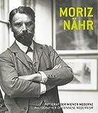 Moriz Nähr. Fotograf der Wiener Moderne / Photographer of Viennese Modernism