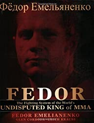 Fedor: The Fighting System of the World's Undisputed King of MMA by Fedor Emelianenko (2008-09-05)