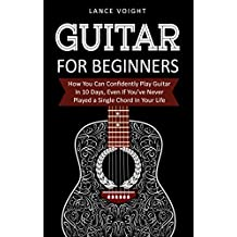 Guitar for Beginners: How You Can Confidently Play Guitar In 10 Days, Even If You've Never Played a Single Chord In Your Life (English Edition)