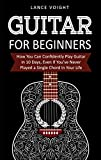 #6: Guitar for Beginners: How You Can Confidently Play Guitar In 10 Days, Even If You've Never Played a Single Chord In Your Life