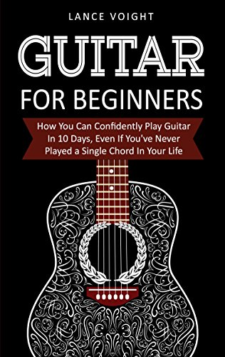 : How You Can Confidently Play Guitar In 10 Days, Even If You've Never Played a Single Chord In Your Life (English Edition) (Learn Shred Guitar)