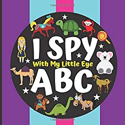 I Spy With My Little Eye ABC: A Fun Picture Book for Preschoolers and Kindergarten Kids,Fun Guessing Game Puzzle Book for Kids,Fun and Educational Book to Learn for 2-5 Year Olds (from A-Z)