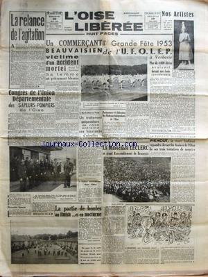 OISE LIBEREE (L') [No 911] du 20/05/1953 - LA RELANCE DE L'AGITATION - CONGRES DE L'UNION DEPARTEMENTALE DES SAPEURS-POMPIERS DE L'OISE - L'ASSEMBLEE GENERALE - UN COMMERCANT BEAUVAISIEN VICTIME D'UN ACCIDENT MORTEL DANS LA SOMME - SA FEMME EST GRIEVEMENT BLESSEE - A HARDIVILLERS-EN-VEXIN - UN TRAITEMENT ANTIPARASITAIRE DE COLZA ENTRAINE UNE HECATOMBE D'ABEILLES - LE TELEPHONE AUTOMATIQUE RURAL DANS L'OISE - LA PARTIE DE BOULES AU FINISH ET EN NOCTURNE - LA SUITE DU PROJET DE M PIERRE-JEAN M