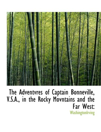 The Adventvres of Captain Bonneville, V.S.A, in the Rocky Movntains and the Far West