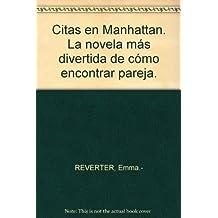 Citas en Manhattan. La novela más divertida de cómo encontrar pareja. by REVE...