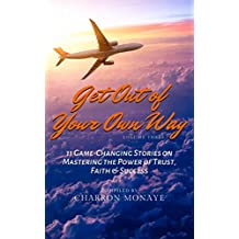Get Out of Your Own Way: 11 Game-Changing Stories on Mastering the Power of Trust, Faith & Success (English Edition)