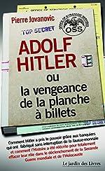 Adolf Hitler ou la vengeance de la planche à billets - Et Le document secret de l'OSS sur la personnalité d'Adolf Hitler de Pierre Jovanovic