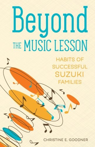 Beyond the Music Lesson: Habits of Successful Suzuki Families por Christine E. Goodner
