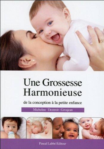 Une Grossesse Harmonieuse de la conception à la petite enfance par Micheline Dextreit - Grosjean