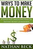 Money: Personal Finance, Motivational, 10 Super Hot Ways To Make Money Instant Money Guaranteed (business adventures, entrepreneurial, finance for dummies, ... the game, make money blog) (English Edition)
