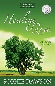 Healing Love (Cottonwood Book 1) by [Dawson, Sophie]