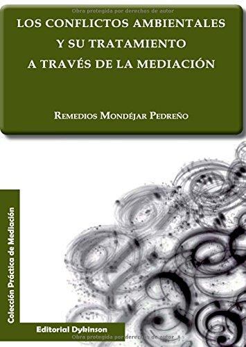 Conflictos ambientales y su tratamiento a través de la mediación, Los (Practica Mediacion) por Remedios Mondéjar Pedreño
