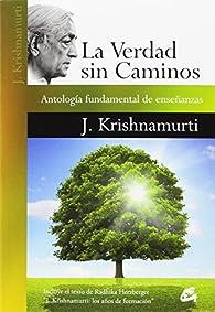 La verdad sin caminos: Antología fundamental de enseñanzas par Jiddu Krishnamurti