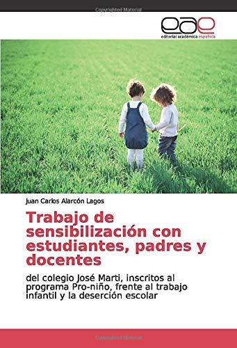 Trabajo de sensibilización con estudiantes, padres y docentes: del colegio José Marti, inscritos al programa Pro-niño, frente al trabajo infantil y la deserción escolar