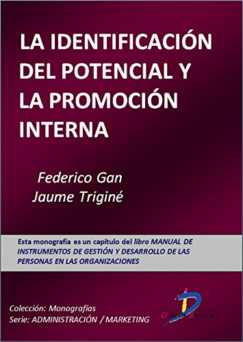 La identificación del potencial y la promoción interna (Este capítulo pertenece al libro Manual de instrumentos de gestión y desarrollo de las personas en las organizaciones) por Fedérico Gan Busto