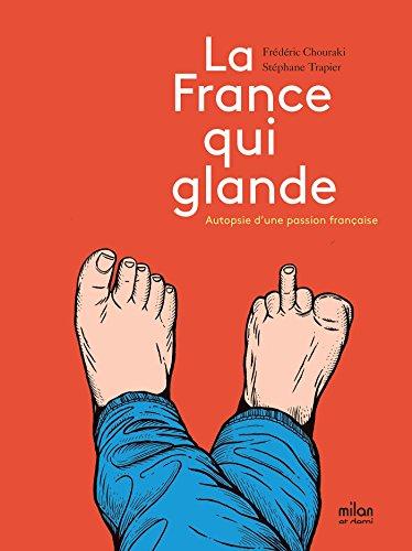 La France qui glande : Autopsie d'une passion française (Milan et demi) par Frédéric Chouraki