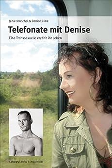 Telefonate mit Denise: Eine Transexuelle erzählt ihr Leben