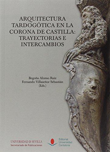 Arquitectura tardogótica en la corona de Castilla: trayectorias e intercambios (Analectas) por Begoña Alonso Ruiz