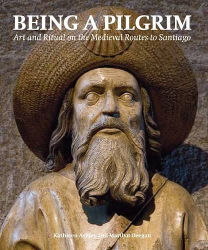 Being a Pilgrim: Art and Ritual on the Medieval Routes to Santiago (Histories of Vision S.): Written by Kathleen Ashley, 2009 Edition, Publisher: Lund Humphries Publishers Ltd [Hardcover]