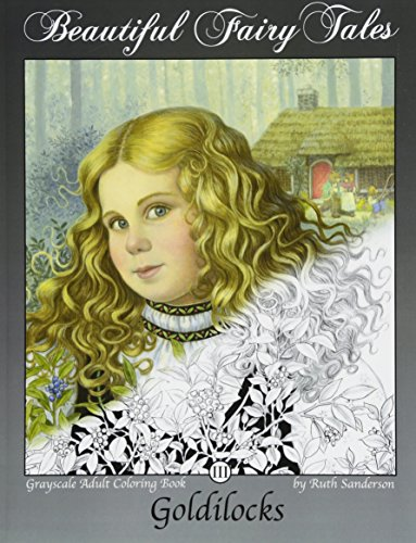 Goldilocks: Grayscale Adult Coloring Book: Volume 3 (Beautiful Fairy Tales) por Ruth Sanderson