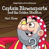 Captain Blownaparte and the Golden Skeleton - Part Three (Captain Blownaparte Pirate Adventure Series)