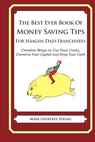 the-best-ever-book-of-money-saving-tips-for-haagen-dazs-franchisees-creative-ways-to-cut-your-costs-