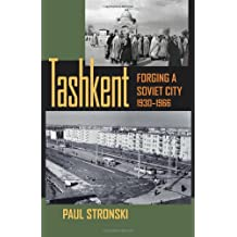 Tashkent: Forging a Soviet City, 1930-1966 (Pitt Series in Russian and East European Studies (Paperback))