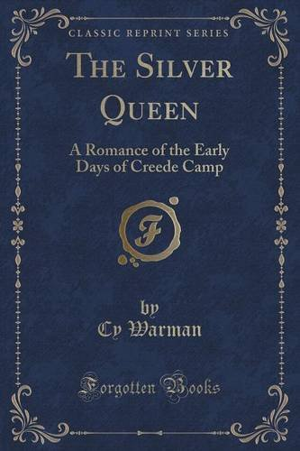 The Silver Queen: A Romance of the Early Days of Creede Camp (Classic Reprint)