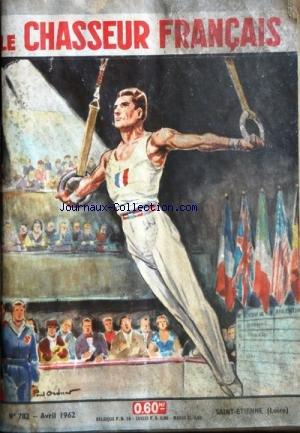 CHASSEUR FRANCAIS (LE) [No 782] du 01/04/1962 - CHASSES ET CHIENS - AVRIL - POUR LES MORDUS - PROJET DE LOI SUR LES SOCIETES COMMUNALES DE CHASSE - QUAND LE GIBIER PORTE LE PLOMB - LE SANGLIER - LE TIR AU CUL LEVE A LA FOSSE - LES BALLES POUR CANONS LISSES - QUELQUES NOTIONS D'ANATOMIE SPORTS - CYCLISME - SEXE FAIBLE - LES POSSIBILITES HUMAINES - VELO ET AUTRES DADAS - ANDRE KOUPRANOFF LA PECHE - LES BELLES TRUITES DES PETITS COURS D'EAU - LES ETANGS DE PISCICULTURE - LA TRUITE - par Collectif