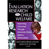 Evaluation Research in Child Welfare: Improving Outcomes Through University-Public Agency Partnerships (Monograph Published Simultaneously As the Journal of Health & Social Policy)