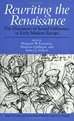 Rewriting the Renaissance: The Discourses of Sexual Difference in Early Modern Europe (Women in Culture and Society Series)