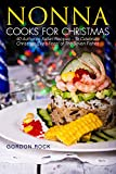 Nonna Cooks for Christmas: 40 Authentic Italian Recipes – To Celebrate Christmas Eve's Feast of The Seven Fishes